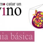 Cómo catar un vino – Guía básica – aprende paso a paso